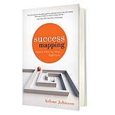 Arlene Johnson's new book, SuccessMapping®: Achieve What You Want…Right Now!